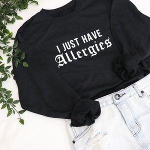 Tops - 'I Just Have Allergies' Sweatshirt